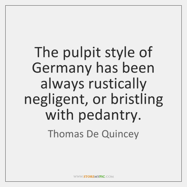 The pulpit style of Germany has been always rustically negligent, or bristling ...