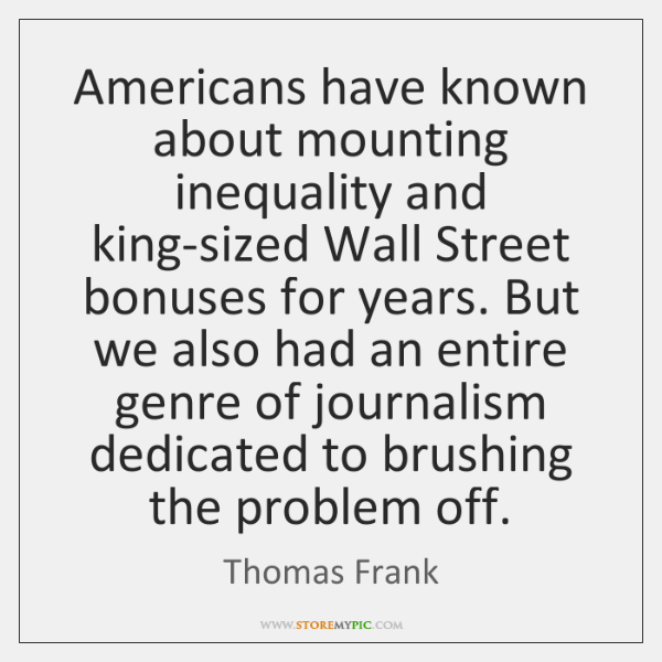 Americans have known about mounting inequality and king-sized Wall Street bonuses for ...