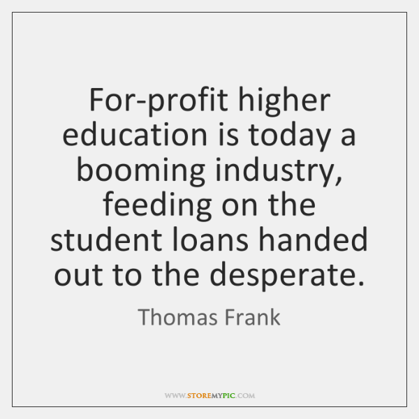 For-profit higher education is today a booming industry, feeding on the student ...
