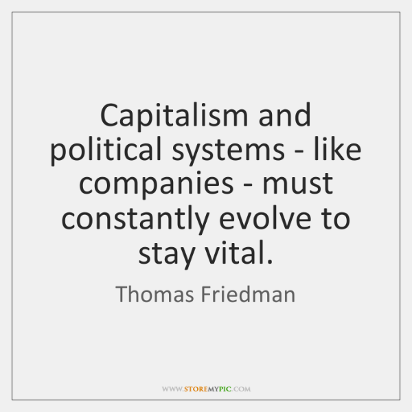 Capitalism and political systems - like companies - must constantly evolve to ...