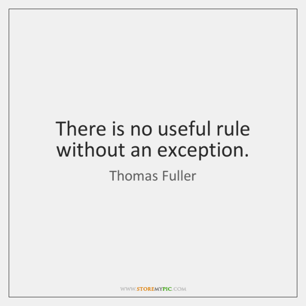 There is no useful rule without an exception.