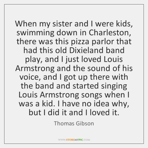 When my sister and I were kids, swimming down in Charleston, there ...