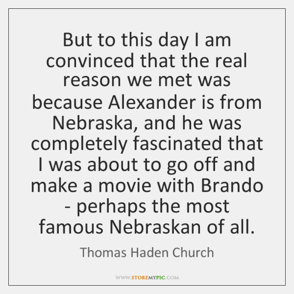 But to this day I am convinced that the real reason we ...
