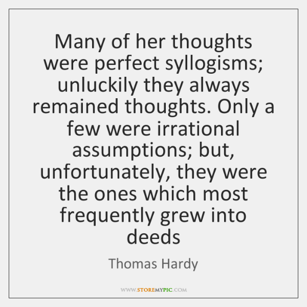 Many of her thoughts were perfect syllogisms; unluckily they always remained thoughts. ...