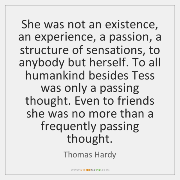 She was not an existence, an experience, a passion, a structure of ...