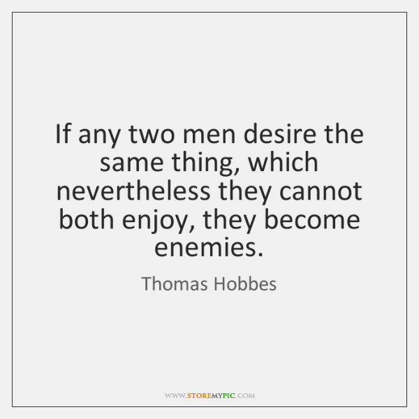If any two men desire the same thing, which nevertheless they cannot ...