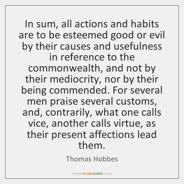 In sum, all actions and habits are to be esteemed good or ...