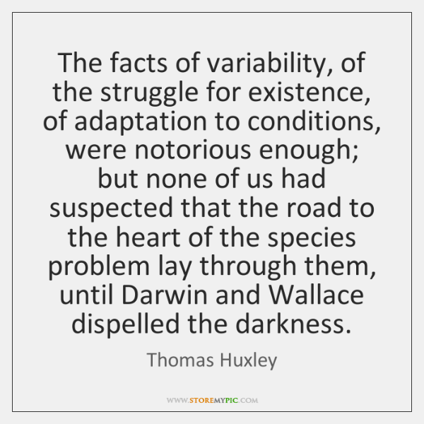 The facts of variability, of the struggle for existence, of adaptation to ...