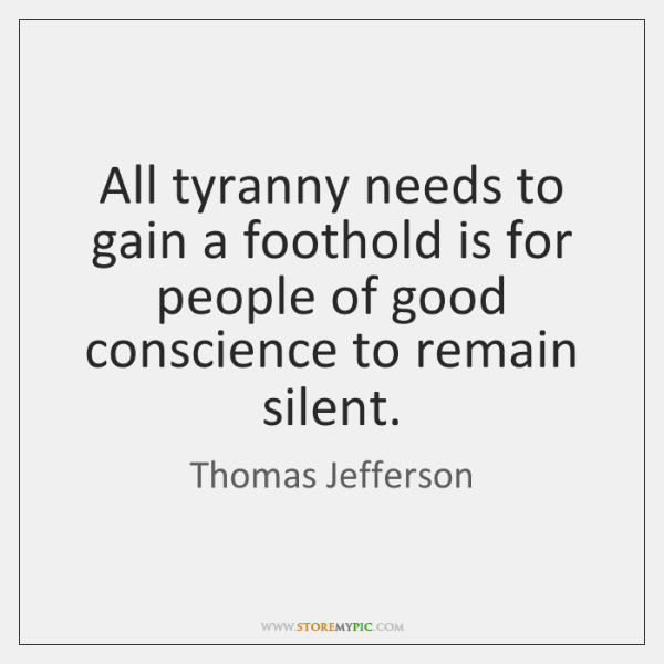 All tyranny needs to gain a foothold is for people of good ...