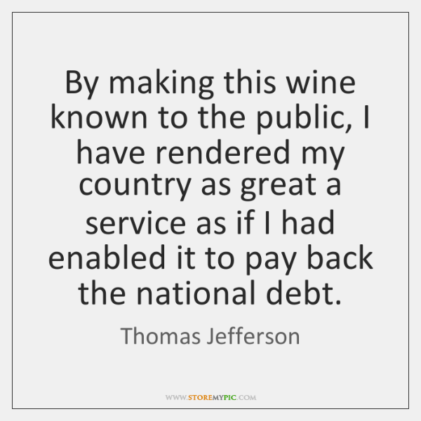 By making this wine known to the public, I have rendered my ...