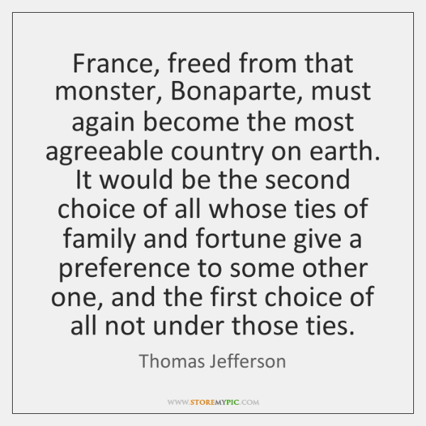 France, freed from that monster, Bonaparte, must again become the most agreeable ...