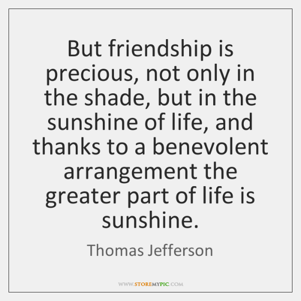 But friendship is precious, not only in the shade, but in the ...