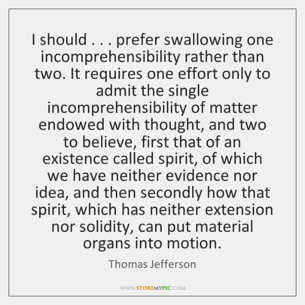 I should . . . prefer swallowing one incomprehensibility rather than two. It requires one ...