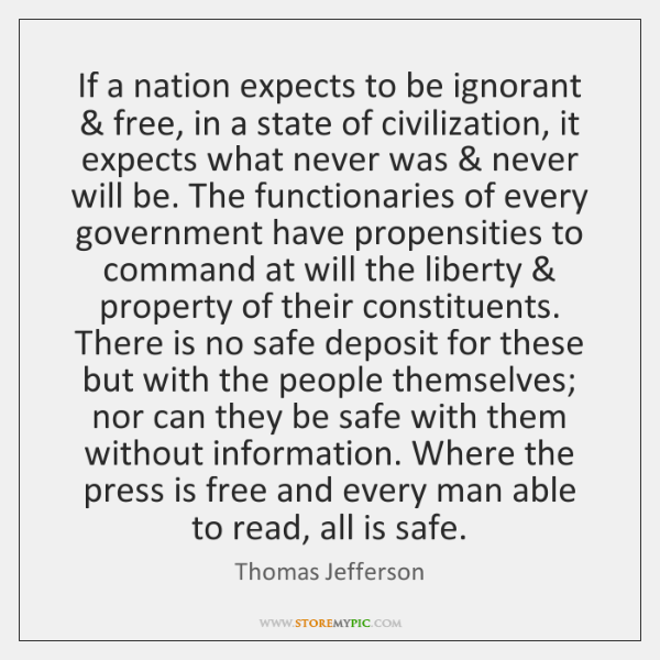 If a nation expects to be ignorant & free, in a state of ...
