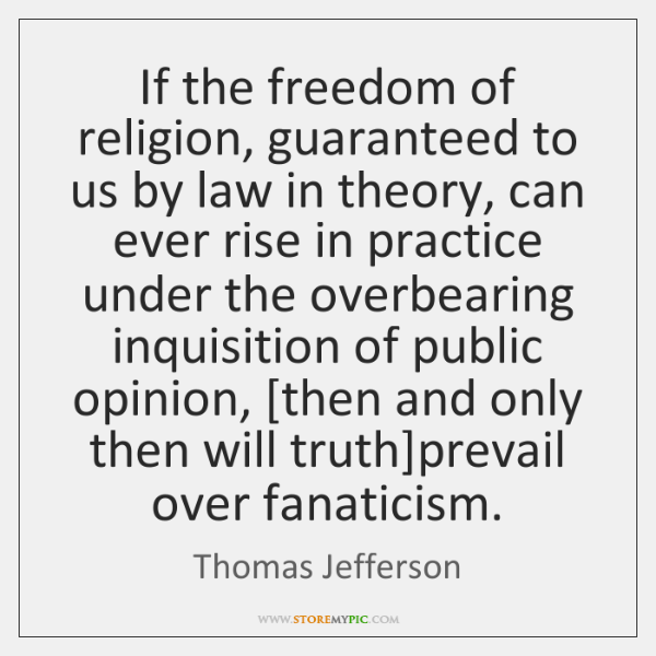 If the freedom of religion, guaranteed to us by law in theory, ...