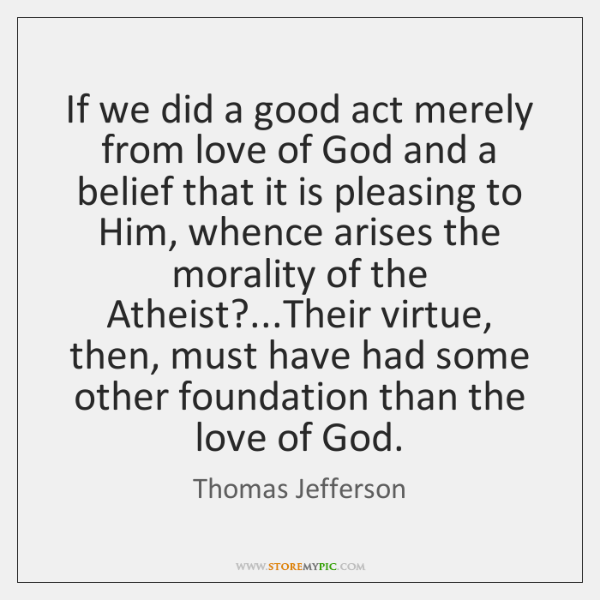 If we did a good act merely from love of God and ...