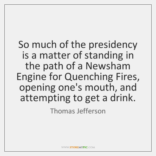 So much of the presidency is a matter of standing in the ...