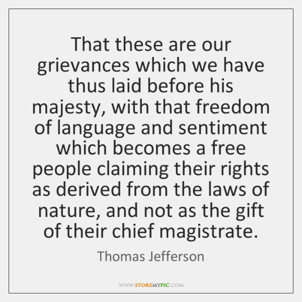 That these are our grievances which we have thus laid before his ...