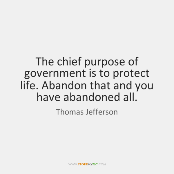 The chief purpose of government is to protect life. Abandon that and ...