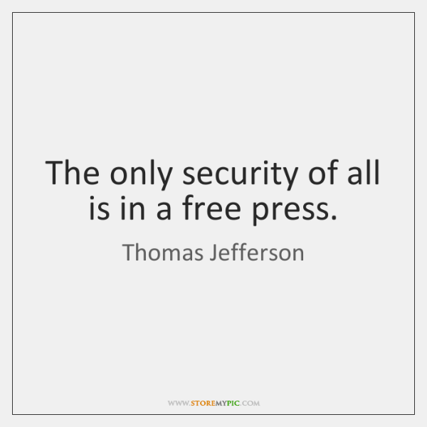 The only security of all is in a free press.