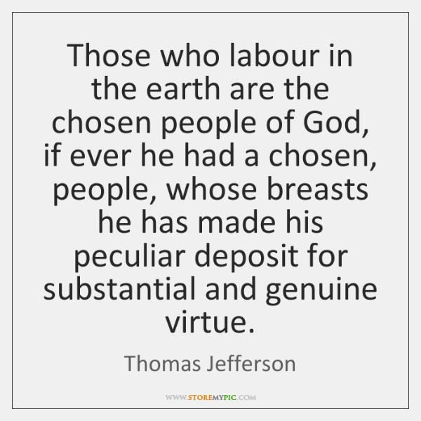 Those who labour in the earth are the chosen people of God, ...