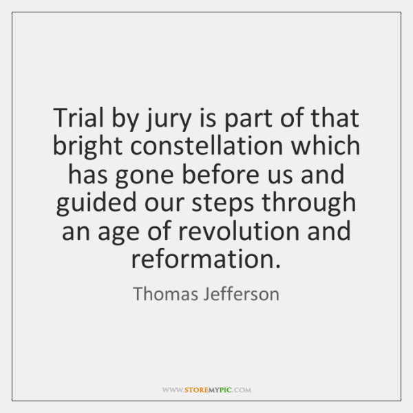Trial by jury is part of that bright constellation which has gone ...