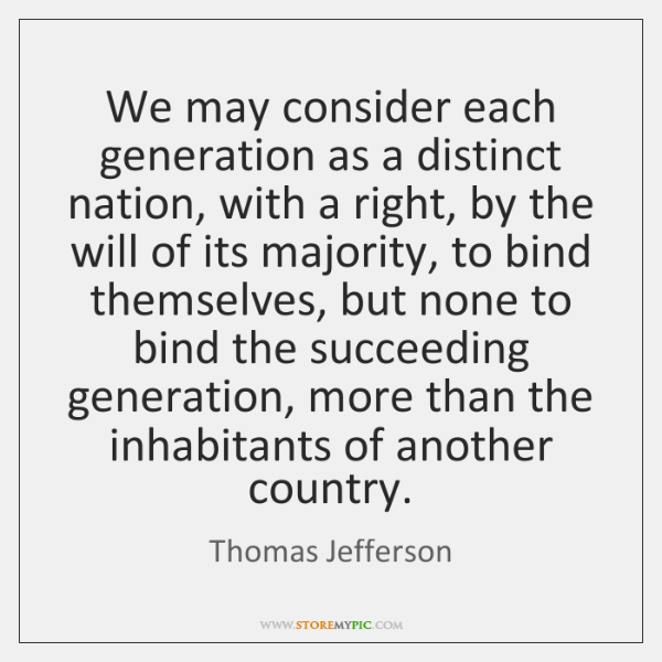 We may consider each generation as a distinct nation, with a right, ...