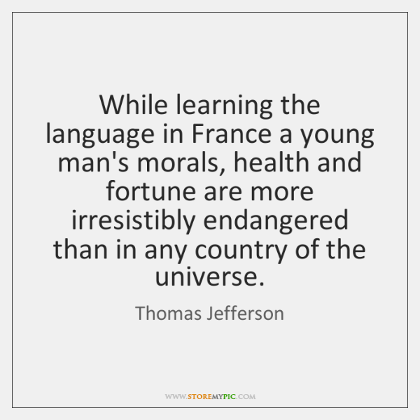 While learning the language in France a young man's morals, health and ...