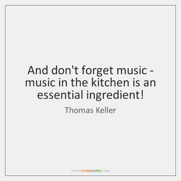 And don't forget music - music in the kitchen is an essential ...