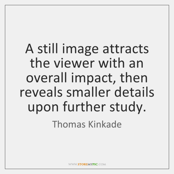 A still image attracts the viewer with an overall impact, then reveals ...