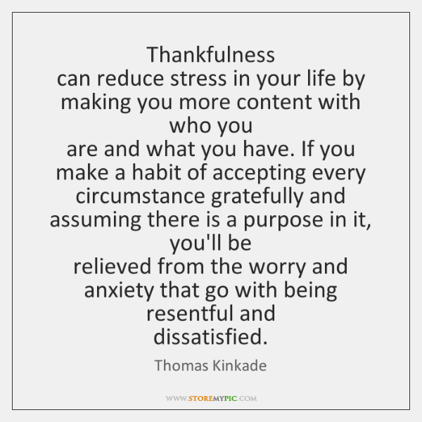 Thankfulness   can reduce stress in your life by making you more content ...