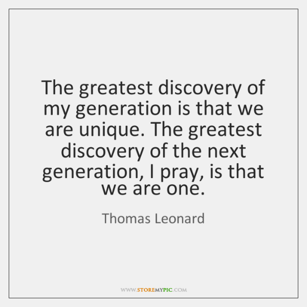 The greatest discovery of my generation is that we are unique. The ...