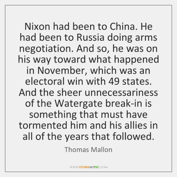 Nixon had been to China. He had been to Russia doing arms ...