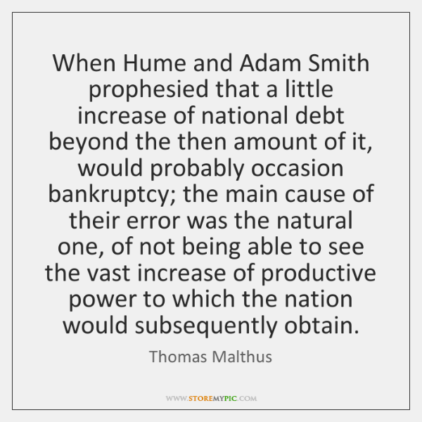 When Hume and Adam Smith prophesied that a little increase of national ...