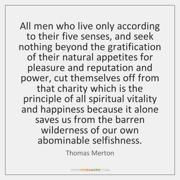 All men who live only according to their five senses, and seek ...