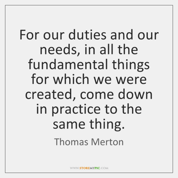 For our duties and our needs, in all the fundamental things for ...