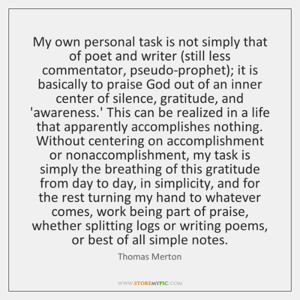 My own personal task is not simply that of poet and writer (...