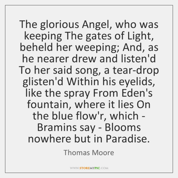The glorious Angel, who was keeping The gates of Light, beheld her ...