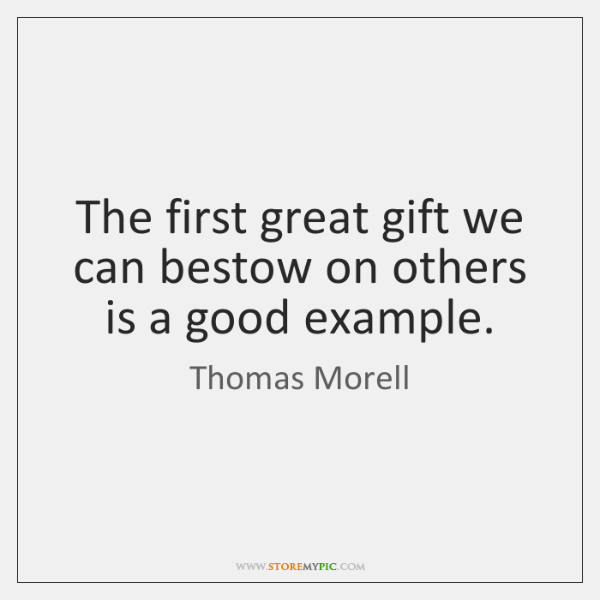 The first great gift we can bestow on others is a good ...