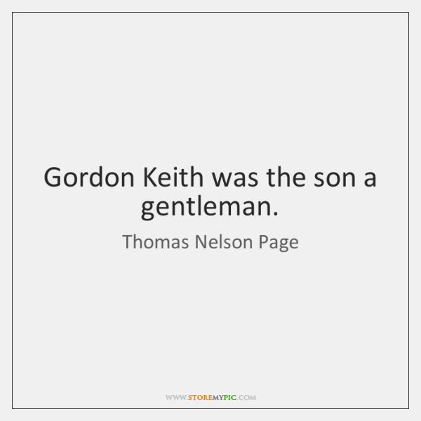 Gordon Keith was the son a gentleman.