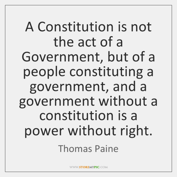 A Constitution is not the act of a Government, but of a ...