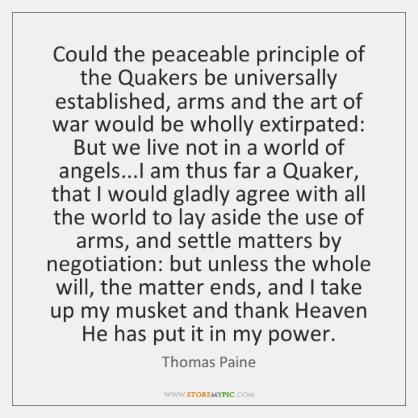 Could the peaceable principle of the Quakers be universally established, arms and ...