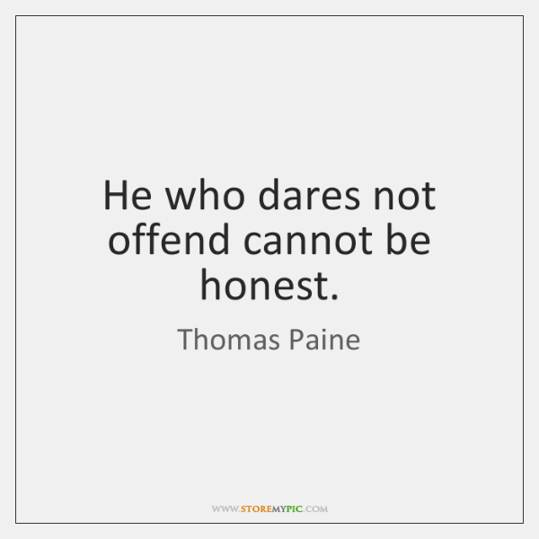 He who dares not offend cannot be honest.
