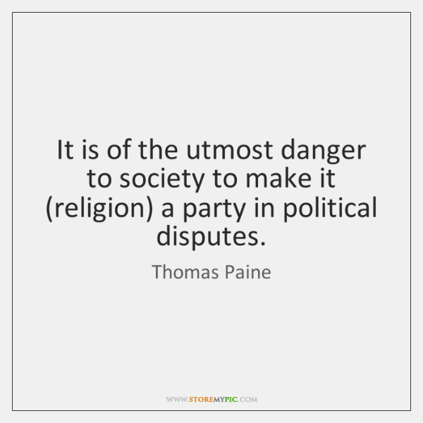 It is of the utmost danger to society to make it (religion) ...