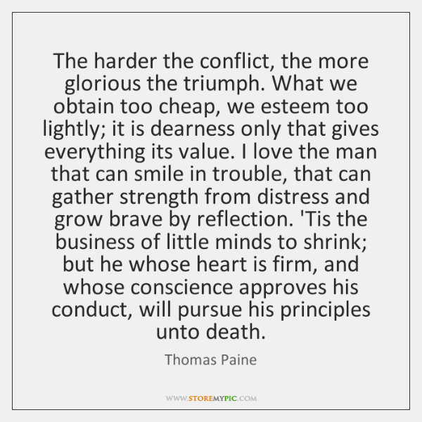 The harder the conflict, the more glorious the triumph. What we obtain ...