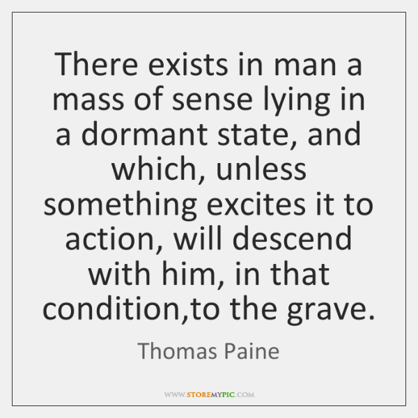 There exists in man a mass of sense lying in a dormant ...