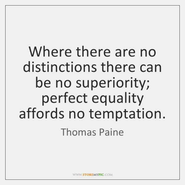 Where there are no distinctions there can be no superiority; perfect equality ...