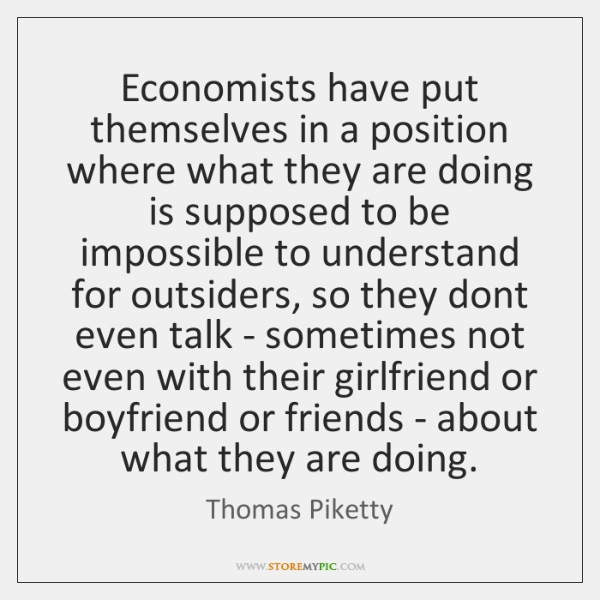 Economists have put themselves in a position where what they are doing ...