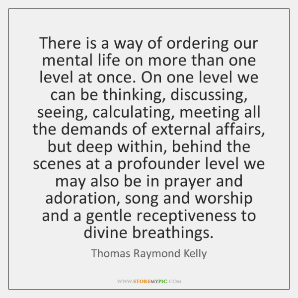 There is a way of ordering our mental life on more than ...