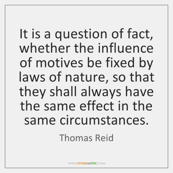 It is a question of fact, whether the influence of motives be ...